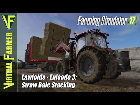 Let's Play Farming Simulator 17 - Lawfolds, Episode 3: Straw Bale Stacking