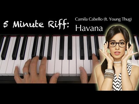 5 Minute Riff: Havana (Camila Cabello feat. Young Thug). A short piano tutorial.