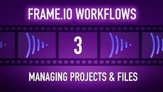 Frame.io Complete Training: Managing Projects & Files