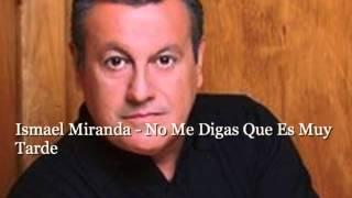 Ismael Miranda - No Me Digas Que Es Muy Tarde