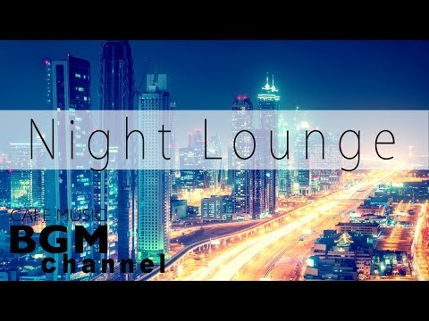 Night Lounge Jazz  - Smooth Jazz  - Relaxing Jazz  For Work Study