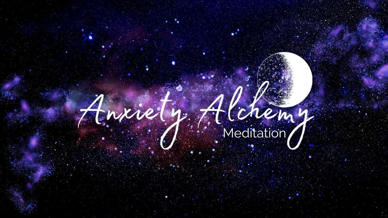 Meditation for Anxiety Alchemy