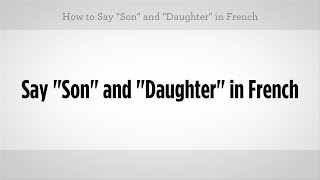 """Download Mp3 Say """"son"""" & """"daughter"""" In French 