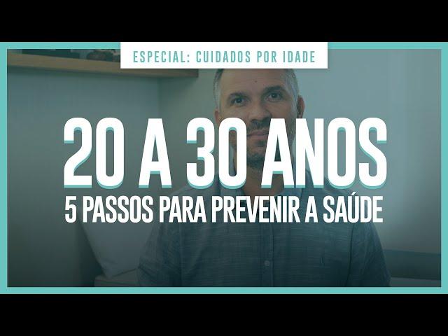 20 A 30 ANOS - 5 PASSOS PARA PREVENIR A SAÚDE