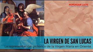 La Virgen de San Lucas I La representación iconográfica de la Madre de Dios en Oriente