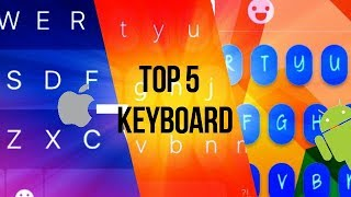 The Top 5 Amazing keyboards for ios & android devices