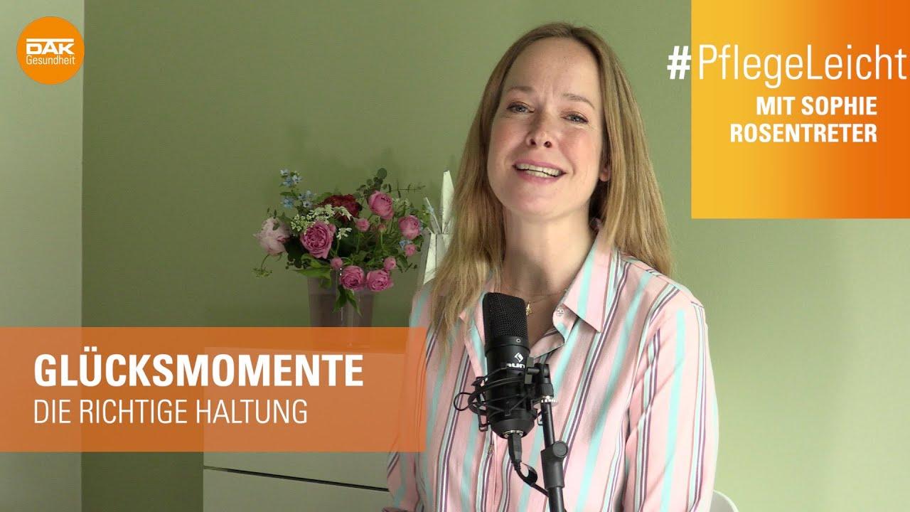 Glücksmomente – die richtige Haltung | PflegeLeicht mit Sophie Rosentreter