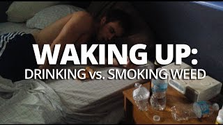Waking Up After A Heavy Night Of Drinking vs. Smoking Weed