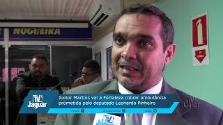 Junior Martins vai a Fortaleza cobrar ambulância prometida pelo deputado Leonardo Pinheiro