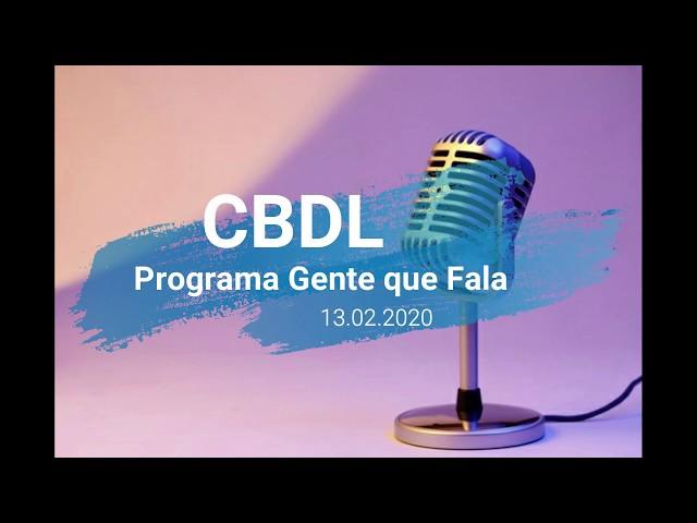 CBDL - Programa Gente que Fala - 13.02.20