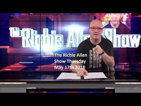 The Richie Allen Show Thursday May 18th 2018 - Vanity Von Glow & Tony Gosling.