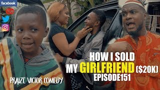 HOW I SOLD MY GIRLFRIEND episode151 PRAIZE VICTOR COMEDY
