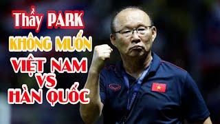 Ông Park Han Seo không muốn tuyển Việt Nam đối đầu Hàn Quốc?