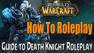 How to Roleplay a Death Knight in World of Warcraft | RP Guide