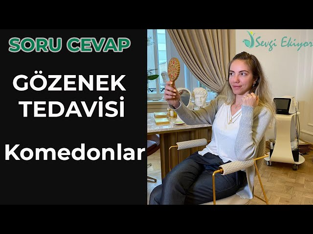 Gözenek Tedavisi (Komedonlar) SORU CEVAP   Dr. Sevgi Ekiyor