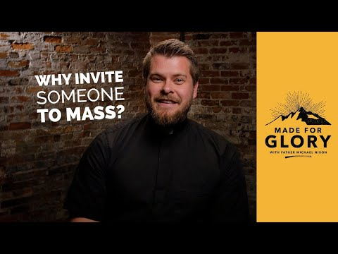 Made for Glory / Why Invite Someone to Mass?