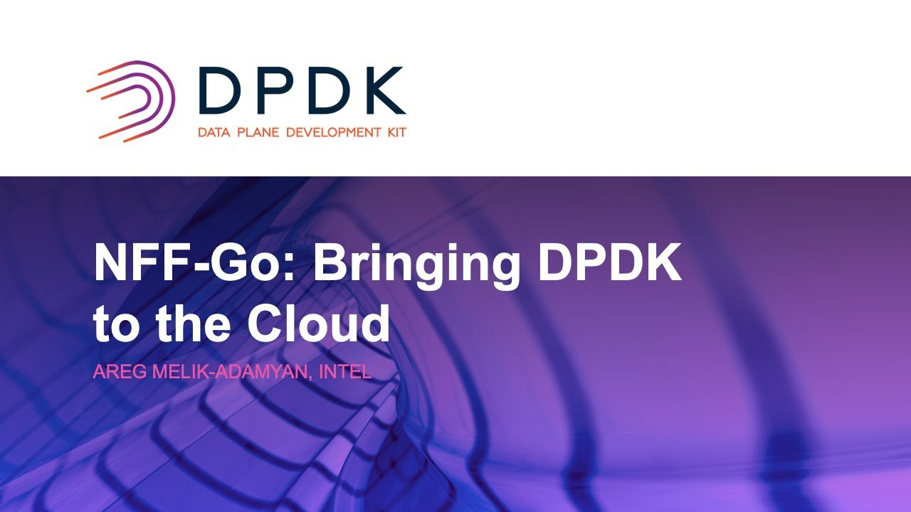NFF-Go: Bringing DPDK to the Cloud - Areg Melik-Adamyan, Intel
