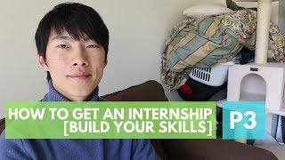 How to Get an Internship, by a Google intern. P3: Building Your Skills