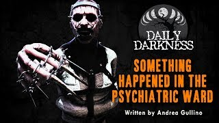 """Something Happened in the Psychiatric Ward"" •  DAILY DARKNESS (Horror Podcast) • Scary Stories"