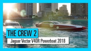 THE CREW 2 : Jaguar Vector V40R Powerboat 2018 - Motorsports Vehicle Serie |Trailer | Ubisoft