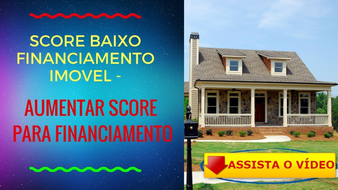 SCORE BAIXO FINANCIAMENTO IMOVEL AUMENTAR SCORE PARA FINANCIAMENTO