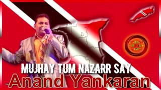 Anand Yankaran - Mujhay Tum Nazarr Say
