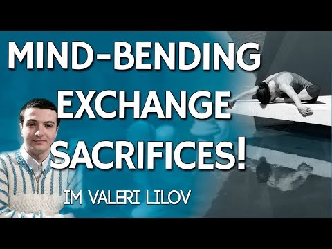 Mind-Bending Exchange Sacrifices 🙉 with IM Valeri Lilov!! [FREE Training]