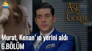 Aşk Ve Gurur 6.Bölüm (Final) | Murat, Kenan'ın yerini aldı