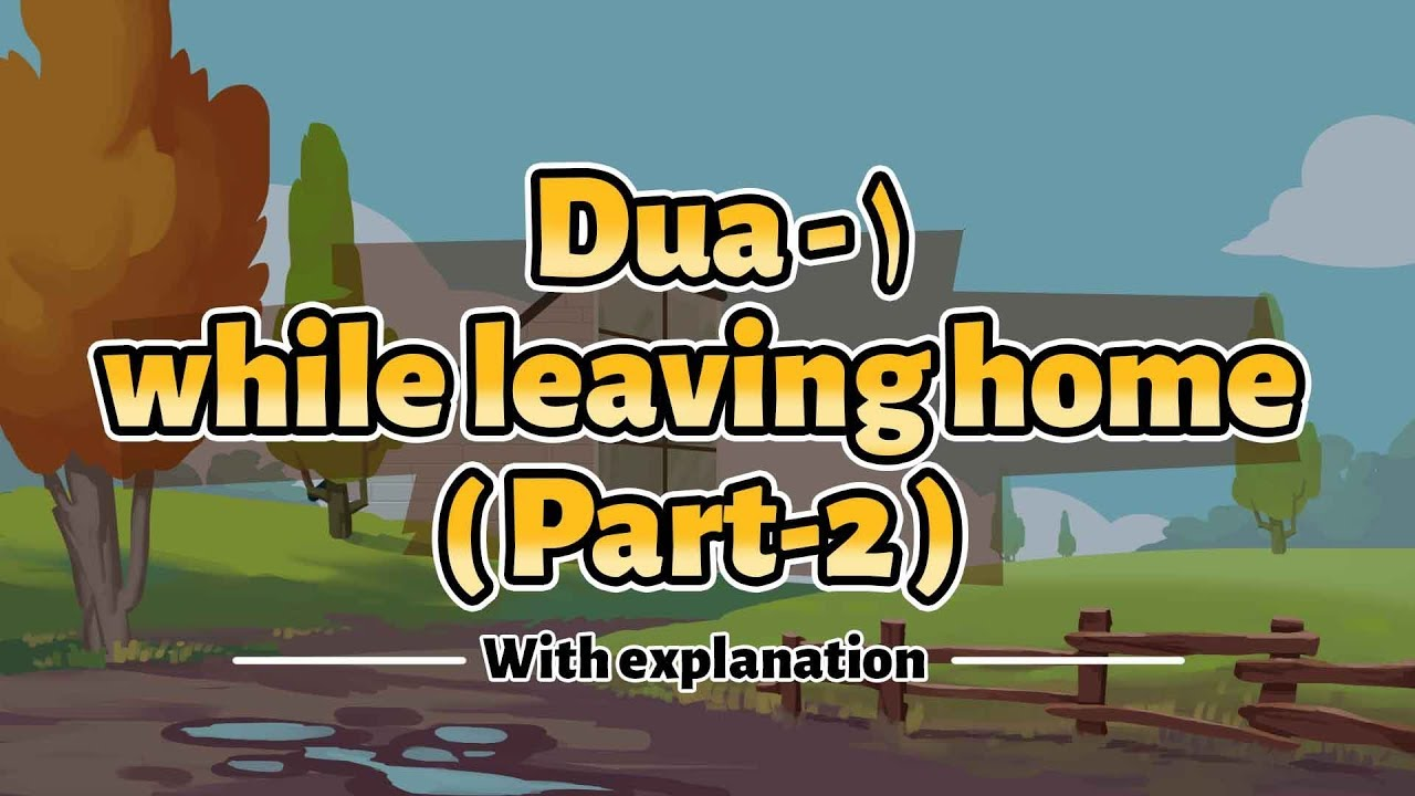 Download Part 2 - Dua when leaving home | Understand & Memorize Duas The Easy Way | 23A