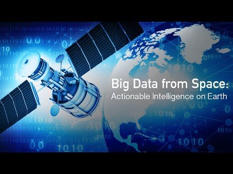 Big Data from Space: Actionable Intelligence on Earth