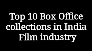 Top 10 Box office collections in India Film industry/movie