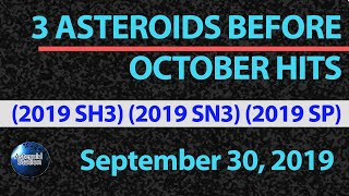 3 Asteroids Near Earth Before October Hits (2019 SH3) (2019 SN3) (2019 SP) | September 30, 2019