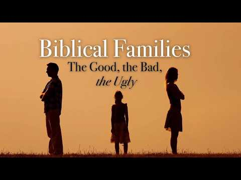 FAMILY in the Bible - The Good, the Bad, the Ugly