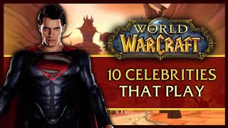 10 Celebs that Surprisingly Play World of Warcraft streaming