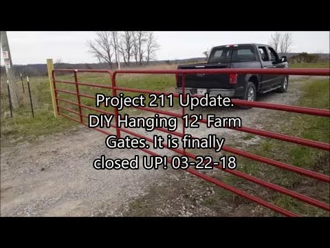Project 211 Update! DIY Hanging 12' Farm Gates! Finally A NICE DAY!!! 03-22-18