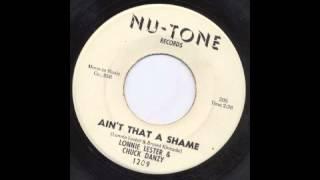 LONNIE LESTER & CHUCK DANZY - AIN'T THAT A SHAME - NU-TONE