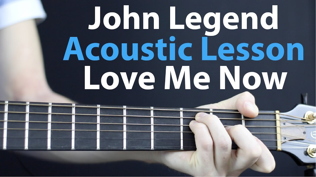 John Legend: Love Me Now Acoustic Guitar Lesson EASY - YouTube