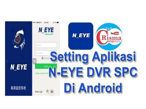 Tutorial Setting Cctv di Android memakai Aplikasi N-EYE Untuk DVR SPC