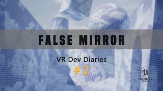 False Mirror - VR Dev Diary #2 (Tiny Spaceship)
