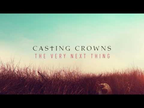 Casting Crowns - The Very Next Thing (Audio)