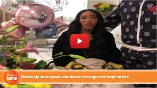 Hot new: Sbahle Mpisane speak and shares message from hospital bed