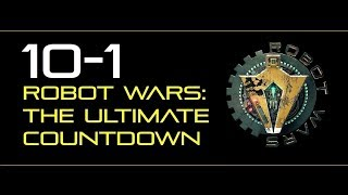 Robot Wars: The Ultimate Countdown - FINALE: 10-1