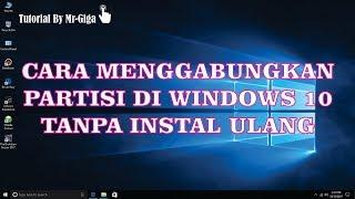 Cara Menggabungkan Partisi di Windows 10 Tanpa Instal Ulang [HD]