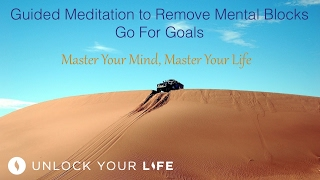 Guided Meditation to Remove Mental Blocks, Go for Goals | Master Your Mind, Master Your Life
