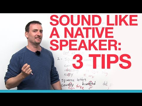 3 Tips For Sounding Like A Native Speaker