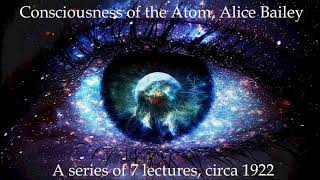 The Consciousness of the Atom, Alice Bailey: A Series of 7 Lectures