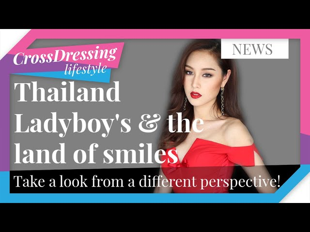 Thailand Ladyboy's and the land of smiles | Take a look from a different perspective