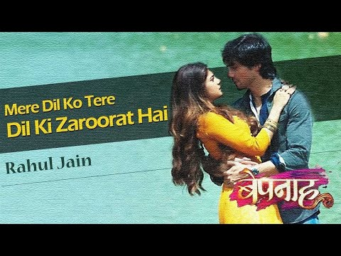 Mere Dil Ko Tere Dil Ki Zaroorat Hai | Bepannah New Song | Rahul Jain