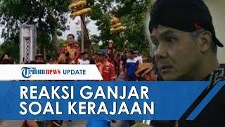 Heboh Kerajaan Agung Sejagat di Purworejo, Ini Reaksi Gubernur Jawa Tengah Ganjar Pranowo
