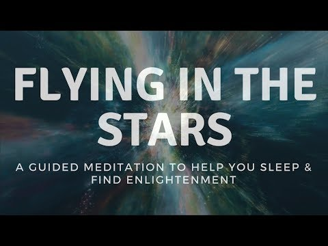 FLYING IN THE STARS A guided meditation to help you fall sleep & find enlightenment